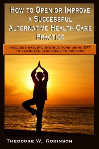 How to Open or Improve a Successful Alternative Health Care Practice