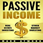 Passive Income: Real Estate Investing + Stock Market Investing Bundle (Passive Income Ideas, Passive Income Real Estate, Stock Market Investing) | Mark Atwood