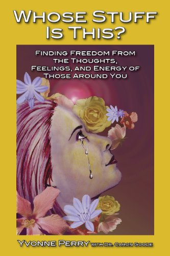 Whose Stuff Is This? Finding Freedom from the Thoughts, Feelings, and Energy of Those Around You -