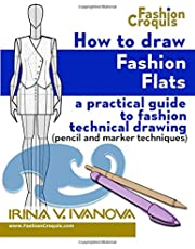 How to Draw Fashion Flats: A practical guide to fashion technical drawing (pencil and marker techniques)