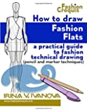 How to Draw Fashion Flats: A practical guide to fashion technical drawing (pencil and marker techniques) (Fashion Croquis) (Volume 2)