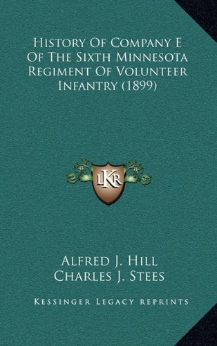 Read Online History of Company E of the Sixth Minnesota Regiment of Volunteer Infantry (1899) ebook