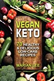 Vegan Keto: 70 Healthy & Delicious Low-Carb Recipes (vegan ketogenic cookbook) (Volume 1)