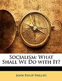 Socialism, John Philip Phillips, 114960915X