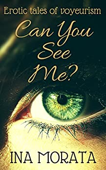 Can You See Me...?: Erotic tales of voyeurism by [Morata, Ina]