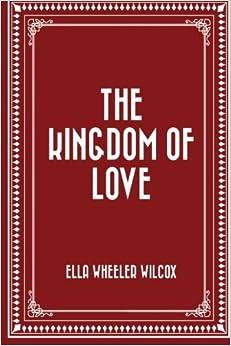 Book The Kingdom of Love by Ella Wheeler Wilcox (2016-02-01)