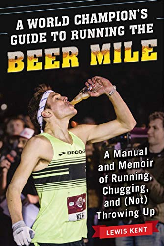 Pdf Outdoors A World Champion's Guide to Running the Beer Mile: A Manual and Memoir of Running, Chugging, and (Not) Throwing Up