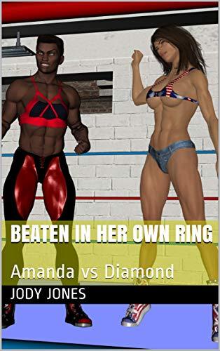 Beaten In Her Own Ring: Amanda vs Diamond (Garage Wrestling Book 1) por Jody Jones