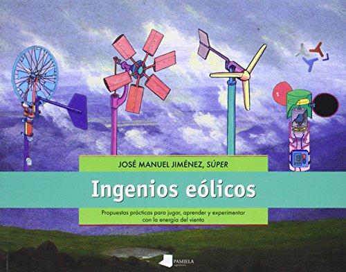 Descargar Libro Ingenios Eólicos. Propuestas Prácticas Para Jugar, Aprender Y Experimentar Con La Energía Del Viento José Manuel -super- Jimenez