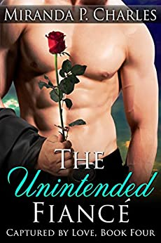 The Unintended Fiancé (Captured by Love Book 4) by [Charles, Miranda P.]