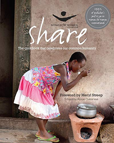 Share: The Cookbook that Celebrates Our Common Humanity (Women for Women International)...