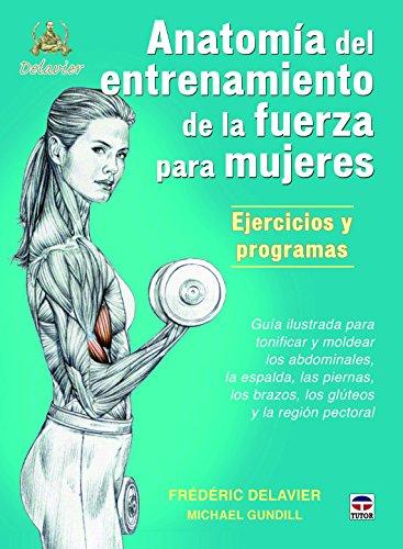 Descargar Libro Anatomía Del Entrenamiento De La Fuerza Para Mujeres Frédéric Delavier