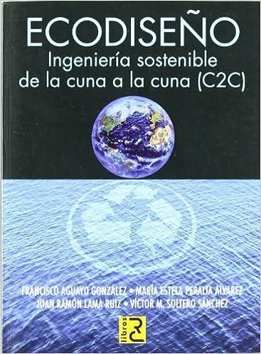 Descargar Libros Sin Registrarse Ecodiseño. Ingeniería Sostenible De La Cuna A La Cuna Gratis PDF