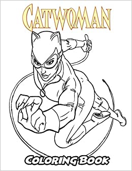 Amazon Com Catwoman Coloring Book Coloring Book For Kids And