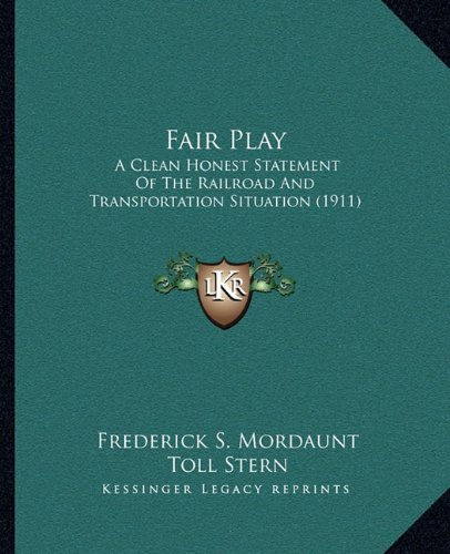 Read Online Fair Play: A Clean Honest Statement Of The Railroad And Transportation Situation (1911) PDF