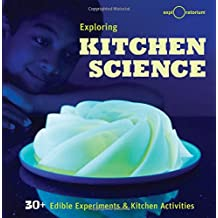 Exploring Kitchen Science: 30+ Edible Experiments and Kitchen Activities