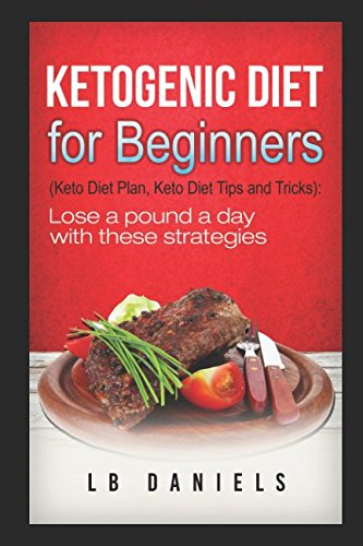Quick Keto: A Ketogenic Diet for Beginners: Includes a Weight Loss Template, 20 Ketogenic Diet Recipes and 10 Fat Bombs! (Rapid Weight Loss) by L.B. Daniels