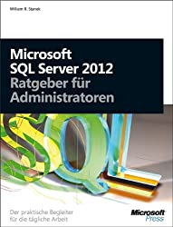 Microsoft SQL Server 2012 - Ratgeber für Administratoren: DerpraktischeBegleiterfürdietäglicheArbeit