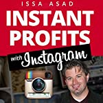 Issa Asad Instant Profits with Instagram: Build Your Brand, Explode Your Business | Issa Asad