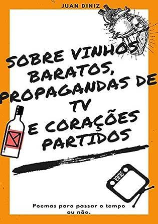Sobre Vinhos Baratos, Propagandas De Tv E Corações Partidos ...