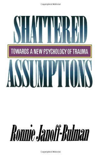 Shattered Assumptions (Towards a New Psychology of Trauma)