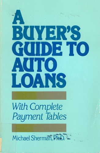 A Buyer's Guide to Auto Loans: With Complete Payment Tables
