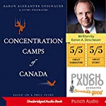 Concentration Camps of Canada: Based on a True Story | Baron Alexander Deschauer,Lucky Deschauer