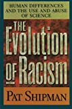 The Evolution of Racism : Human Differences and the Use and Abuse of Science, Shipman, Pat, 0674008626