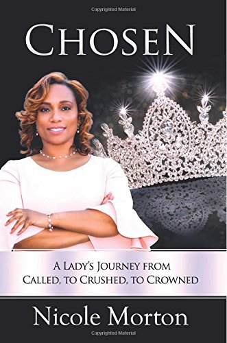 Chosen: A Lady's Journey from Called, to Crushed, to Crowned