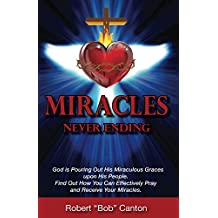Miracles Never Ending: God is Pouring Out His Miraculous Graces