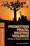 img - for Promoting Peace, Inciting Violence: The Role of Religion and Media (Media, Religion and Culture) book / textbook / text book