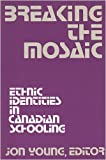 Breaking the Mosaic : Ethnic Identities and Canadian Schools, , 0920059465