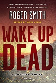 Wake Up Dead: A Cape Town Thriller (Cape Town Thrillers) by [Smith, Roger]