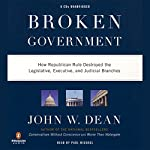 Broken Government: How Republican Rule Destroyed the Legislative, Executive, and Judicial Branches | John W. Dean