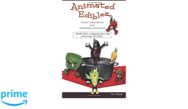 Animated Ediblez, Feisty Vegetables and Incredible Starches