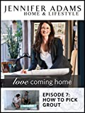 Love Coming Home Ep. 7: How to Pick Grout