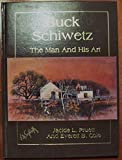 img - for Buck Schiwetz: The Man and His Art by Cole, Everett B., Pruett, Jakie (1982) Hardcover book / textbook / text book