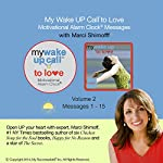 My Wake UP Call (R) to Love - Good Morning Messages with Happiness Expert Marci Shimoff - Volume 2: Wake UP Happy! | Marci Shimoff