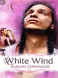 White Wind: Book Four of Susan Edwards' White Series