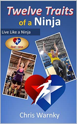 Twelve Traits of a Ninja: Live Like a Ninja (Well Done Life ...