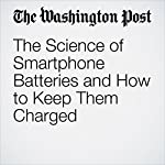 The Science of Smartphone Batteries and How to Keep Them Charged | Rachel Feltman