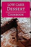 Low Carb Dessert Cookbook: Delicious Low Carb Dessert Recipes To Help You Burn Fat (Low Carb Diet Cookbook)