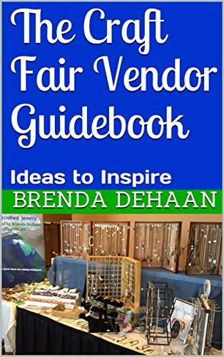 The Craft Fair Vendor Guidebook: Ideas to Inspire by [DeHaan, Brenda]