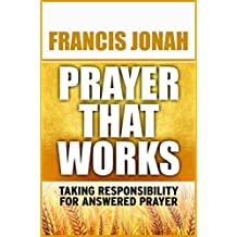 Prayer That Works: Taking Responsibility For Answered Prayer