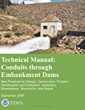 Technical Manual: Conduits Through Embankment Dams - Best Practices for Design, Construction, Problem Identification and Evaluation, Inspection, Maintenance, Renovation, and Repair, U. S. Department Security and Federal Emergency Agency, 1482736802
