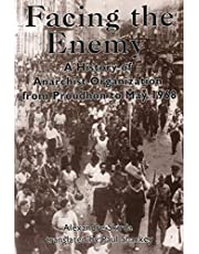 Facing the Enemy: A History of Anarchist Organisation from Proudhon to May 1968