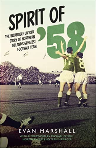 dd7524a78 Spirit of  58  The Incredible Untold Story of Northern Ireland s Greatest  Football Team Paperback – 9 Apr 2016