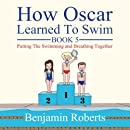 How Oscar Learned To Swim: Putting The Swimming and Breathing Together (Volume 5)