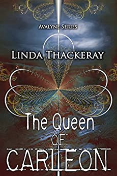 The Queen of Carleon (The Legends of Avalyne Book 1) by [Thackeray, Linda]
