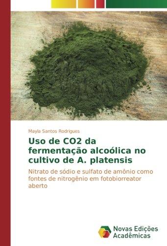 Read Online Uso de CO2 da fermentação alcoólica no cultivo de A. platensis: Nitrato de sódio e sulfato de amônio como fontes de nitrogênio em fotobiorreator aberto (Portuguese Edition) pdf epub